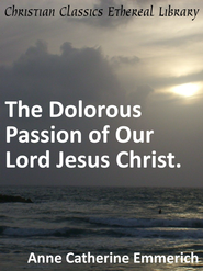 Dolorous Passion of Our Lord Jesus Christ. - eBook  -     By: Anne Catherine Emmerich