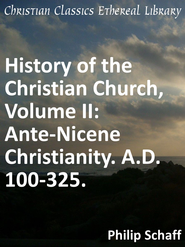 History of the Christian Church, Volume II: Ante-Nicene Christianity. A.D. 100-325. - eBook  -     By: Philip Schaff