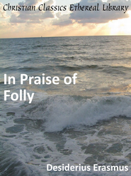 In Praise of Folly - eBook  -     By: Desiderius Erasmus