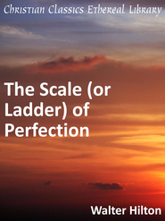 Scale (or Ladder) of Perfection - eBook  -     By: Walter Hilton