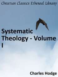 Systematic Theology - Volume I - eBook  -     By: Charles Hodge
