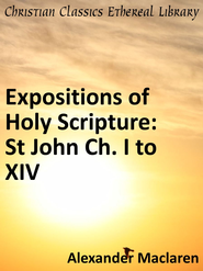 Expositions of Holy Scripture: St John Ch. I to XIV - eBook  -     By: Alexander MacLaren