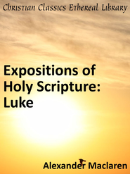 Expositions of Holy Scripture: Luke - eBook  -     By: Alexander MacLaren