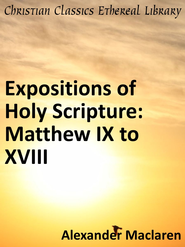Expositions of Holy Scripture: Matthew IX to XVIII - eBook  -     By: Alexander MacLaren