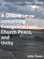 Discourse concerning Evangelical Love, Church Peace, and Unity - eBook  -     By: John Owen