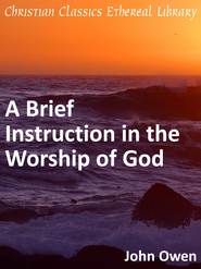 Brief Instruction in the Worship of God - eBook  -     By: John Owen