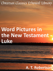 Word Pictures in the New Testament - Luke - eBook  -     By: A.T. Robertson