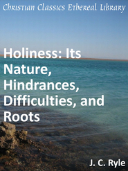 Holiness: Its Nature, Hindrances, Difficulties, and Roots - eBook  -     By: John Charles Ryle