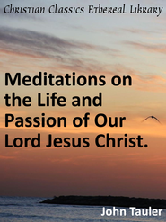Meditations on the Life and Passion of Our Lord Jesus Christ. - eBook  -     By: John Tauler