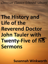History and Life of the Reverend Doctor John Tauler with Twenty-Five of his Sermons - eBook  -     By: Catherine Winkworth