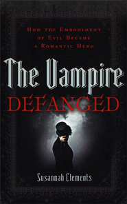 Vampire Defanged, The: How the Embodiment of Evil Became a Romantic Hero - eBook  -     By: Susannah Clements