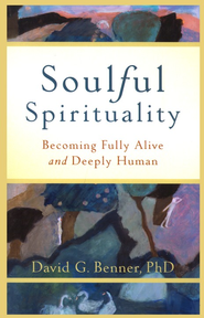 Soulful Spirituality: Becoming Fully Alive and Deeply Human - eBook  -     By: David G. Benner