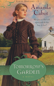 Tomorrow's Garden, Texas Dreams Series #3 - eBook   -     By: Amanda Cabot
