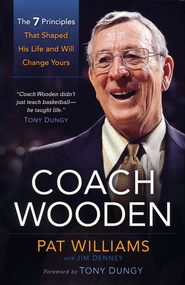 Coach Wooden: The 7 Principles that Shaped His Life and Will Change Yours - eBook  -     By: Pat Williams, Jim Denney