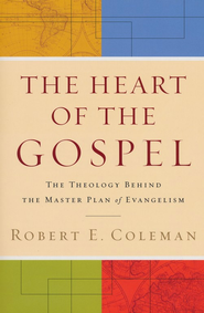 Heart of the Gospel, The: The Theology behind the Master Plan of Evangelism - eBook  -     By: Robert E. Coleman