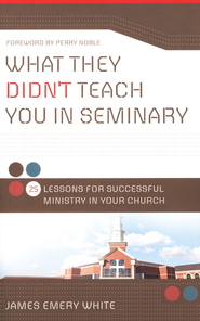 What They Didn't Teach You in Seminary: 25 Lessons for Successful Ministry in Your Church - eBook  -     By: James Emery White