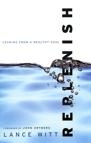 Replenish: Leading from a Healthy Soul - eBook  -     By: Lance Witt