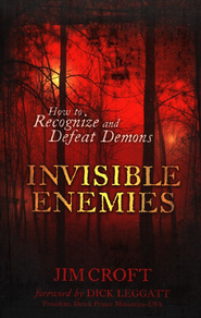 Invisible Enemies: How to Recognize and Defeat Demons - eBook  -     By: James L. Croft