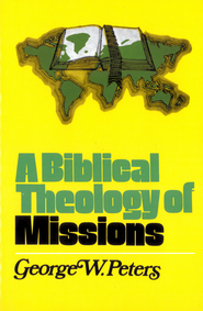 A Biblical Theology of Missions - eBook  -     By: George Peters