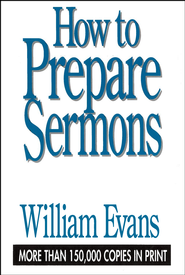 How to Prepare Sermons - eBook  -     By: William Evans