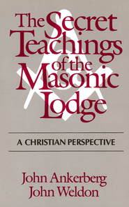The Secret Teachings of the Masonic Lodge - eBook  -     By: John Ankerberg, John Weldon