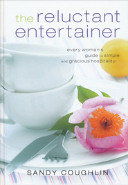 Reluctant Entertainer, The: Every Woman's Guide to Simple and Gracious Hospitality - eBook  -     By: Sandy Coughlin