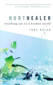 Hurt Healer: Reaching Out to a Broken World - eBook  -     By: Tony Nolan