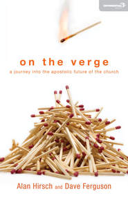 On the Verge: A Journey Into the Apostolic Future of the Church - eBook  -     By: Alan N. Hirsch, Dave Ferguson