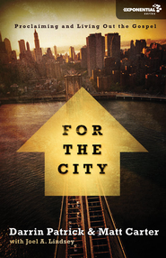 For the City: Proclaiming and Living Out the Gospel - eBook  -     By: Matt Carter, Darrin Patrick, Joel A. Lindsey
