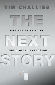 The Next Story: Life and Faith after the Digital Explosion - eBook  -     By: Tim Challies