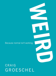WEIRD: Because Normal Isn't Working - eBook  -     By: Craig Groeschel