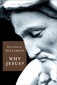 Why Jesus? - eBook  -     By: William H. Willimon