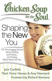 Chicken Soup for the Soul: Shaping the New You: 101 Encouraging Stories about Dieting and Fitness? and Finding What Works for You - eBook  -     By: Jack Canfield, Mark Hansen, Amy Newmark