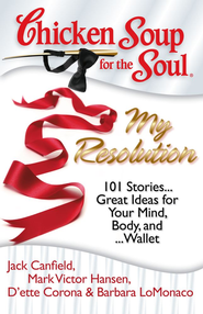Chicken Soup for the Soul: My Resolution: 101 Stories  Great Ideas for Your Mind, Body, and Wallet - eBook  -     By: Jack Canfield, Mark Victor Hansen, D'ette Corona