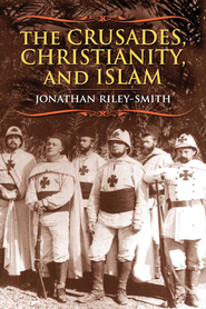 The Crusades, Christianity, and Islam  -     By: Jonathan Riley-Smith