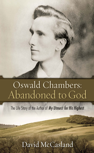 Oswald Chambers: Abandoned To God: The Life Story of the Author of My Utmost for His H ighest - eBook  -     By: David McCasland