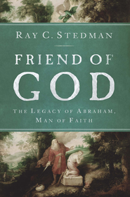 Friend of God: The Legacy of Abraham, Man of Faith - eBook  -     By: Ray Stedman