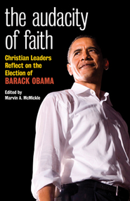 The Audacity of Faith: Christian Leaders Reflect on the Election of Barack Obama - eBook  -     Edited By: Marvin A. McMickle     By: Edited by Marvin A. McMickle