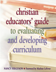 Christian Educators' Guide to Evaluating and Developing Curriculum - eBook  -     By: Nancy Ferguson
