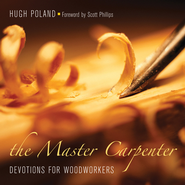 The Master Carpenter: Devotions for Woodworkers - eBook  -     By: Hugh Poland