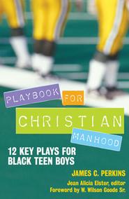 Playbook for Christian Manhood: 12 Key Plays for Black Teen Boys - eBook  -     By: James C. Perkins