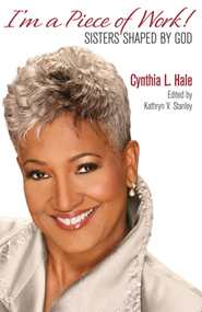 I'm a Piece of Work: Sisters Shaped by God - eBook  -     By: Cynthia L. Hale