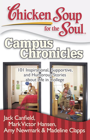 Chicken Soup for the Soul: Campus Chronicles: 101 Real College Stories from Real College Students - eBook  -     By: Jack Canfield, Mark Victor Hansen, Amy Newmark