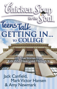 Chicken Soup for the Soul: Teens Talk Getting In... to College: 101 True Stories from Kids Who Have Lived Through It - eBook  -     By: Jack Canfield, Mark Victor Hansen, Amy Newmark
