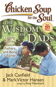Chicken Soup for the Soul: The Widsom of Dads: Loving Stories about Fathers and Being a Father - eBook  -     By: Jack Canfield, Mark Victor Hansen, Amy Newmark