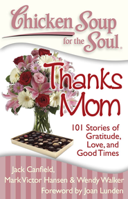 Chicken Soup for the Soul: Thanks Mom: 101 Stories of Gratitude, Love, and Good Times - eBook  -     By: Jack Canfield, Mark Victor Hansen, Wendy Walker