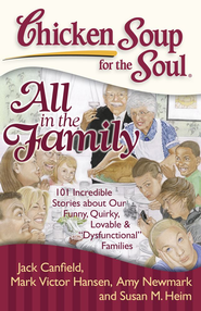 Chicken Soup for the Soul: All in the Family: 101 Incredible Stories about our Funny, Quirky, Lovable & ?Dysfunctional? Families - eBook  -     By: Jack Canfield, Mark Victor Hansen, Amy Newmark