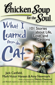 Chicken Soup for the Soul: What I Learned from the Cat: 101 Stories about Life, Love, and Lessons - eBook  -     By: Jack Canfield, Mark Victor Hansen, Amy Newmark