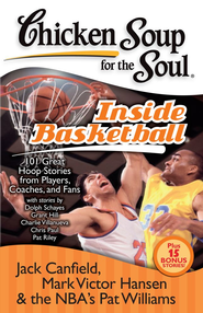 Chicken Soup for the Soul: Inside Basketball: 101 Great Hoop Stories from Players, Coaches and Fans - eBook  -     By: Jack Canfield, Mark Victor Hansen, Pat Williams