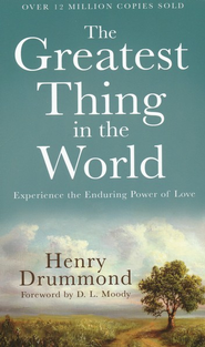 Greatest Thing in the World, The: Experience the Enduring Power of Love - eBook  -     By: Henry Drummond